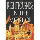 Righteousness in the Midst of Hell: Second Edition by James C Windham (Paperback / softback, 2013)