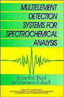 Multi-element Detection Systems for Spectrochemical Analysis by Kenneth W. Busch, Marianna A. Busch (Hardback, 1990)