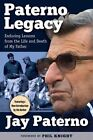 Paterno Legacy: Enduring Lessons from the Life and Death of My Father by Jay Paterno (Paperback / softback, 2015)