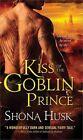 Kiss of The Goblin Prince 9781402262067 by Shona Husk Paperback