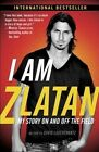I Am Zlatan: My Story on and Off the Field by Zlatan Ibrahimovic (Paperback / softback, 2014)