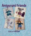 Amigurumi friends by Cilla Webb (Hardback, 2014)