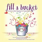 Fill a Bucket: A Guide to Daily Happiness for Young Children by Carol McCloud, Katherine Martin (Paperback, 2008)