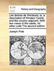 Les Delices de Windsore; Or, a Description of Windsor Castle, and the Country Adjacent, with Two Views of the Castle, ND Other Cutts the Second Edition by Joseph Pote (Paperback / softback, 2010)
