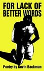 for Lack of Better Words by Kevin Backman 9780595346295 Paperback 2005