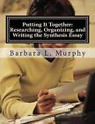 Putting It Together: Researching, Organizing, and Writing the Synthesis Essay by Barbara L Murphy (Paperback / softback, 2012)