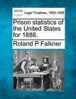 Prison Statistics of the United States for 1888. by Roland P Falkner (Paperback / softback, 2010)