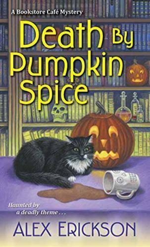 Death By Pumpkin Spice A Bookstore Cafe Mystery By Erickson, Alex, Good Book - $1.56