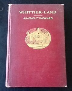 Whittier-Land by Samuel T. Pickard, 1904, 7th impression, SIGNED 7-9-1910, hc