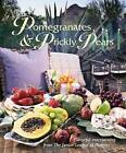 Pomegranates & Prickly Pears  : Flavorful Entertaining from the Junior League of Phoenix by Junior League of Phoenix (Hardback, 2005)