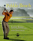 Play Golf the Pebble Beach Way: Lose Five Strokes Without Changing Your Swing by Laird Small, Dave Allen (Paperback, 2010)