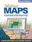 Making Maps: A Visual Guide to Map Design for GIS by John Krygier, Denis Wood (Paperback, 2011)