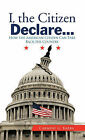 I, the Citizen Declare...: How the American Citizen Can Take Back His Country by Carmine G. Barba (Hardback, 2011)