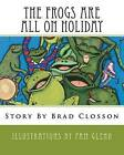 The Frogs Are All on Holiday by Brad Closson (Paperback / softback, 2012)