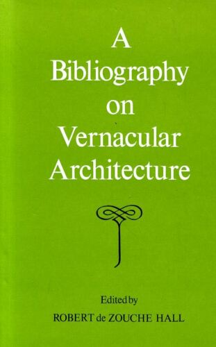 1 of 1 - Hall, Robert de Zouche (editor) A BIBLIOGRAPHY ON VERNACULAR ARCHITECTURE 1972 H