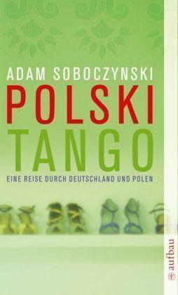 1 von 1 - Polski Tango: Eine Reise durch Deutschland und Polen von Soboczynski, Adam
