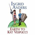 Earth to Kat Vespucci 9781440152634 iUniverse 2009 Paperback