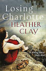 Losing Charlotte by Heather Clay (Paperback, 2007)
