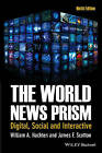 The World News Prism: Digital, Social and Interactive by William A. Hachten, James F. Scotton (Paperback, 2015)