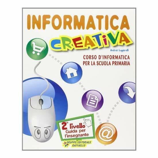 9788847213777 Informatica creativa. Guida per l'insegnante. Per ...Con CD-ROM: 2