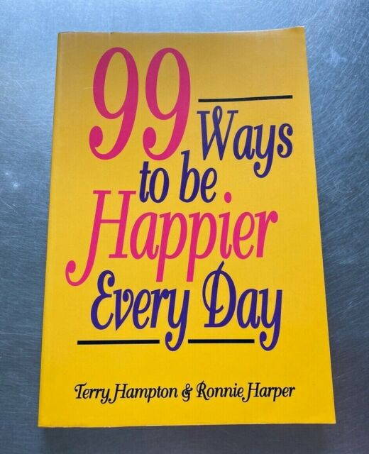 Ninety-Nine Ways to Be Happier Every Day by Ronnie Harper and Terry Hampton#7811