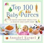 Top 100 Baby Purees: 100 Quick and Easy Meals for a Healthy and Happy Baby by Annabel Karmel (Hardback)