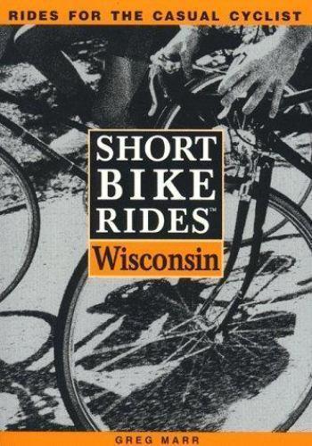 Short Bike Rides in Wisconsin by Greg Marr