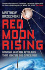Red Moon Rising: Sputnik and the Rivalries That Ignited the Space Age by Matthew Brzezinski (Paperback, 2008)