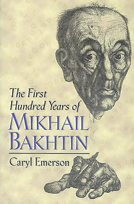 1 of 1 - USED (VG) The First Hundred Years of Mikhail Bakhtin by Caryl Emerson