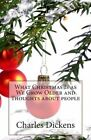 What Christmas Is as We Grow Older and Thoughts about People by Charles Dickens (Paperback / softback, 2014)