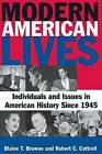 Modern American Lives: Individuals and Issues in American History Since 1945 by Blaine T. Browne, Robert C. Cottrell (Paperback, 2007)