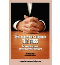 1 of 1 - What to Do When You Become the Boss: How New Managers Become Successful Managers