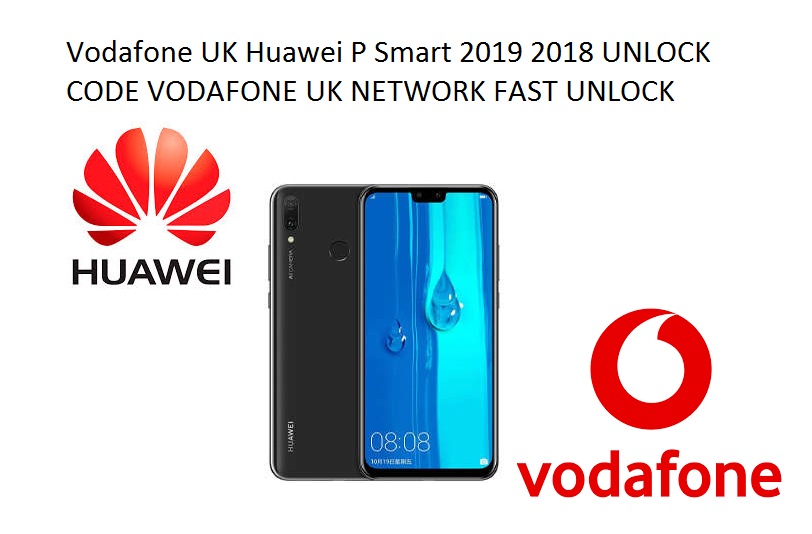Only Vodafone UK Huawei P Smart 2019 UNLOCK CODE FAST UNLOCK