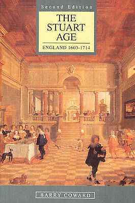 The Stuart Age: England, 1603-1714 by Barry Coward (Paperback, 1994)
