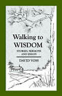 Walking to Wisdom by David Voss (Paperback, 2005)