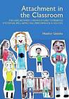 Attachment in the Classroom: A Practical Guide for Schools by Heather Geddes (Paperback, 2006)