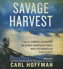 Savage Harvest: A Tale of Cannibals, Colonialism, and Michael Rockefeller's Tragic Quest for Primitive Art by Carl Hoffman (CD-Audio, 2014)