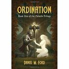 Ordination: Book One of the Paladin Trilogy by Daniel M. Ford (Paperback, 2016)