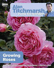 Alan Titchmarsh How to Garden: Growing Roses by Alan Titchmarsh (Paperback, 2011)