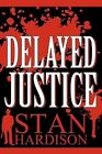 Delayed Justice by Stan Hardison (Paperback / softback, 2011)
