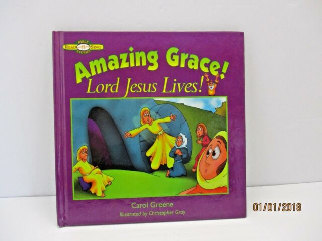 Amazing Grace! Lord Jesus Lives! by Carol Greene