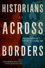 Historians Across Borders: Writing American History in a Global Age by Professor Michael J. Heale (Hardback, 2014)