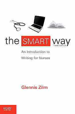 The SMART Way: An Introduction to Writing for Nurses by Glennis Zilm...