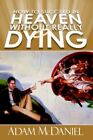 How to Succeed in Heaven Without Really Dying by Adam D McDaniel 9780595347858
