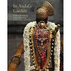 In Andal's Garden: Art, Ornament and Devotion in Srivilliputtur by Archana Venkatesan, Crispin Branfoot (Hardback, 2015)
