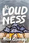 The Loudness: A Novel by Nick Courage (Hardback, 2015)