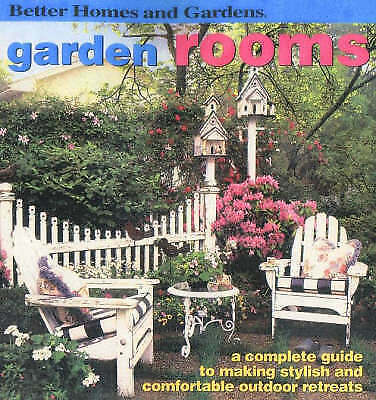 Garden Rooms : A Complete Guide to Making Stylish and Comfortable Outdoor Retrea