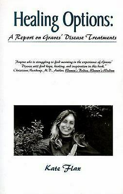 Healing Options : A Report on Graves' Disease Treatments Hardcover Kate Flax