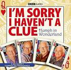I'm Sorry I Haven't a Clue: Humph in Wonderland by Iain Pattinson, Graeme Garden, BBC (CD-Audio, 2008)