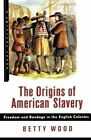 Origins of American Slavery Freedom and Bondage in The English Colonies by Woo